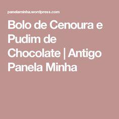 Bolo de Cenoura e Pudim de Chocolate   Antigo Panela Minha