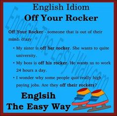 #Idiom Fill In The Blank.. My friend is off her rocker. She is _____. 1. crazy 2. sweet http://english-the-easy-way.com/Idioms/Idioms_Page.html