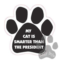 My Cat Is Smarter Than The President Dog Paw Magnet http://doggystylegifts.com/products/my-cat-is-smarter-than-the-president-dog-paw-magnet