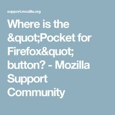 """Where is the """"Pocket for Firefox"""" button? - Mozilla Support Community"""
