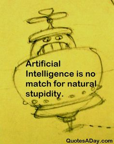 Quote of the Day - Artificial Intelligence is no match... - http://quotesaday.com/funny-quotes/quote-of-the-day-artificial-intelligence-is-no-match/