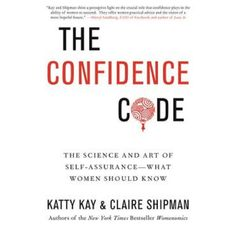 Confidence Code : The Science and Art of Self-assurance--What Women Should Know (Hardcover) (Katty Kay)
