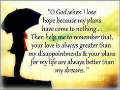 Then Help Me Remember That Your Love Is Always Greater Than My Disappointments Plans For Life Are Better Dreams