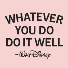 ♥︎ Whatever you do... do it well ~ Walt Disney