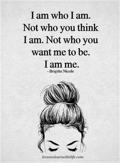 I Am Who I Am life quotes life life quotes and sayings life inspiring quotes life image quotes I Am Quotes, Cute Quotes, Words Quotes, Quotes To Live By, Best Quotes, Qoutes, Girl Life Quotes, Funny Inspirational Sayings, Being Let Down Quotes