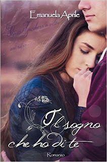 La testa fra i libri: Il sogno che ho di te di Emanuela Aprile