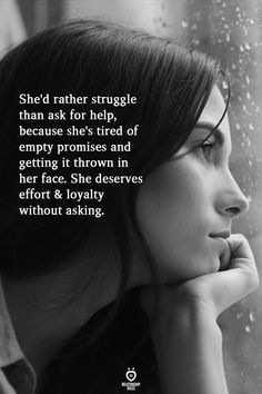 She'd rather struggle than ask for help, because she's tired of empty promises and getting it thrown in her face. She deserves effort & loyalty without asking. Ask For Help Quotes, Real Talk Quotes, Reality Quotes, Funny Tired Quotes, Feeling Tired Quotes, Truth Quotes, Words Quotes, Me Quotes, Sayings