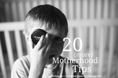 20 {More} Motherhood Tips {at Finding Joy} - more tips to make motherhood easier.