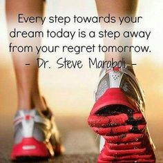 Every step towards your dream today is a step away from your regret tomorrow. ~Steve Maraboli  #inspiration #dream #step #toward #regret #quotes