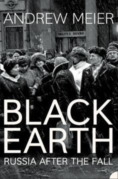 Black Earth: A journey through Russia after the fall - Andrew Meier