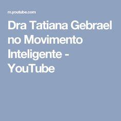Dra Tatiana Gebrael no Movimento Inteligente - YouTube