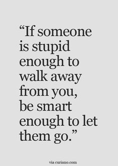 104 Positive Life Quotes Inspirational Words That Will Make You – Best Quotes images in 2019 Inspirational Quotes About Love, Great Quotes, Quotes To Live By, Let Them Go Quotes, Stupid Love Quotes, True Quotes About Love, Go Away Quotes, Super Quotes, Quotes About Self Worth