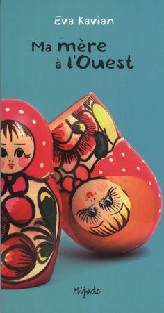 Ma mère à l'Ouest. Eva KAVIAN. Editions Mijade, octobre 2012. 192 pages. Dès 14 ans. Thèmes abordés : maternité, handicap, séparation, transmission familiale, petite et grande histoire. Derrière un titre qui pourrait prêter à sourire, une couverture simple...