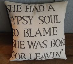 """Handmade Gypsy Soul stenciled pillow """"She had a Gypsy Soul to blame she was born for leavin"""" Quote by Gypsy Soul Revival"""
