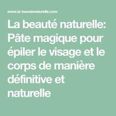 La beauté naturelle: Pâte magique pour épiler le visage et le corps de manière définitive et naturelle