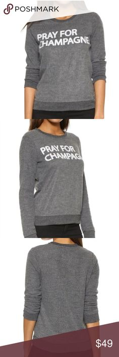 CHASER 'Pray for Champagne' Sweatshirt Chaser 'Pray For Champagne' Sweatshirt. Retail tags still attached. Brand new, never been worn. Perfect condition! Chaser Tops Sweatshirts & Hoodies
