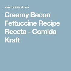 Creamy Bacon Fettuccine Recipe Receta - Comida Kraft