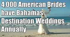 4,000 American Brides have Bahamas Destination Weddings Annually according to recent Destination Wedding Study - http://www.bahamas-destination-wedding.com/4000-american-brides-have-bahamas-destination-weddings-annually/