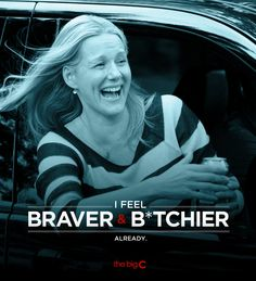 """I feel bravery and b*tchier already."" -The Big C"