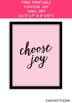 Free Printable Choose Joy Art from @chicfetti - easy wall art diy
