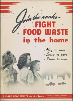 "Bureau of Home Economics poster, 1941, that reads, ""Join the ranks—fight food waste in the home. Buy to save. Serve to save. Store to save."" Posters during World War II were designed to instill a positive outlook, a sense of patriotism, and confidence. They encouraged all Americans to participate however they could, including through rationing and conservation."