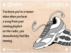 You know you're a runner when when you hear a song from your running playlist on the radio, you immediately feel like running.