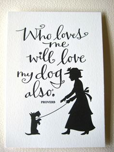 LETTERPRESS ART PRINT-Who loves me will love my dog also. Proverb. $8.00, via Etsy.