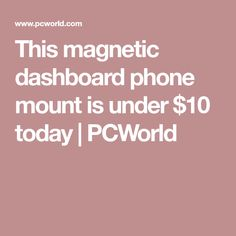 This magnetic dashboard phone mount is under $10 today | PCWorld