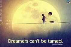 Dreamers can't be tamed.