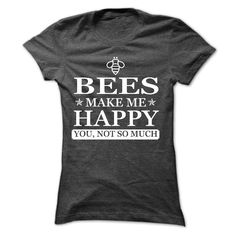 Bees make me Happy, You not so much - Limited Edition - T-Shirt, Hoodie, Sweatshirt