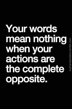 Words and actions.