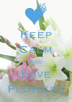keep calm and love flowers / created with Keep Calm and Carry On for iOS #keepcalm #bouquet