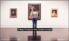 13 Content Curation #FAILS: Improve Your Content Curation To Yield Results - @heidicohen