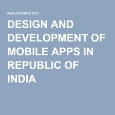 DESIGN AND DEVELOPMENT OF MOBILE APPS IN REPUBLIC OF INDIA
