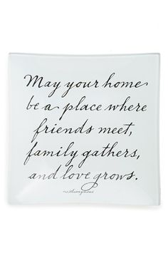 May your home be a place where friends meet, family gathers, and love grows.