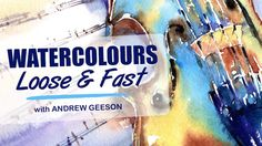Watercolours: Fast & Loose
