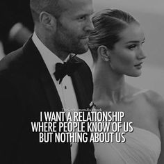 I want a relationship where people know of us but know nothing about us.