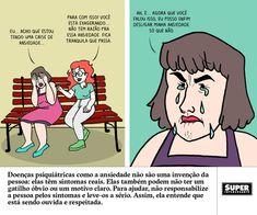 A Revista Superinteressante publicou em sua página do Facebook alguns desenhos representando situações que pessoas com ansiedade e depressão passam. Os diálogos evidenciam o preconceito e a ignorância da sociedade em relação aos problemas de saúde mental.