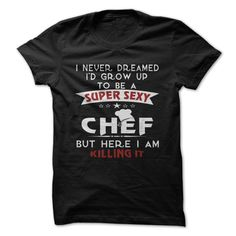 Super Sexy ≧ ChefPerfect gift for any occasion.chef,super,sexy,dream,kill,kitchener,cook,kitchen,cooking,hot,warm