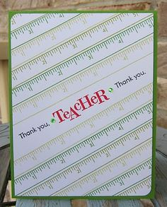 I have both ruler paper (Material Girl) and a ruler stamp (Girl's Paperie) that could be used to emulate this design by Kelly Eubanks.  And how cool would it be to get the end of year teacher card done way ahead of time? :-)