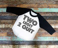 Two Legit to Quit- Birthday- Onesie or Shirt