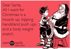 """""""Dear santa, all I want for Christmas is a muscle up, kipping handstand push ups, and a body weight snatch. Crossfit Baby, Crossfit Humor, Gym Humor, Workout Humor, Exercise Humor, Crossfit Chicks, Fitness Motivation, Fitness Quotes, Fitness Humor"""