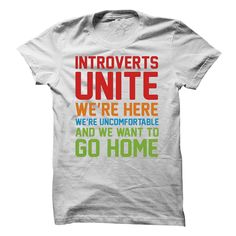 INTROVERTS UNITE - We're Here - We're Uncomfortable And We Want To Go Home - Funny T Shirt For Shy People