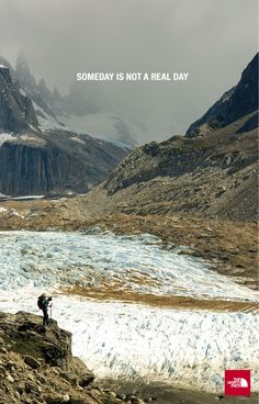 Someday is not a real day according to North Face