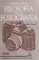 Hacia una filosofía de la fotografía de Vilém Flusser