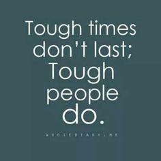 Tough people last.