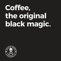 Coffee, the original black magic
