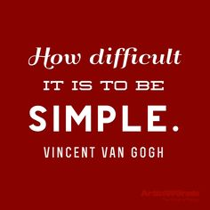 """How difficult it is to be simple."" — Vincent Van Gogh #simplicity #quote"
