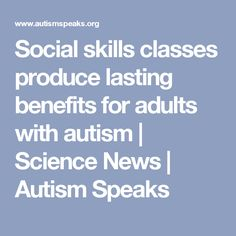 Social skills classes produce lasting benefits for adults with autism | Science News | Autism Speaks
