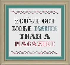 You've got more issues than a magazine: funny cross-stitch pattern. $3,00, via Etsy.